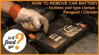 How to remove BATTERY - Peugeot / Citroen (boltless pad type clamps)