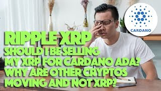 Ripple XRP: Should I Be Selling My XRP For Cardano ADA? Why Are Other Cryptos Moving And Not XRP?