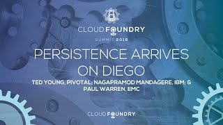 Persistence Arrives on Diego - Ted Young, Pivotal, Nagapramod Mandagere, IBM, & Paul Warren, EMC