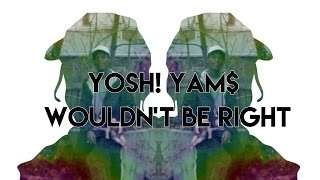 Yoshi Yams - Wouldn't Be Right (Official Video)
