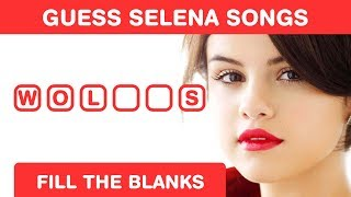 Guess Selena Gomez Songs! Fill in the Blanks Challenge