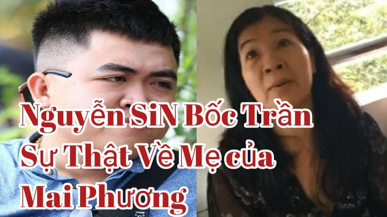 Nguyễn Sin b.ó.c- t.r.ầ.n sự thật về mẹ cũa Mai phương