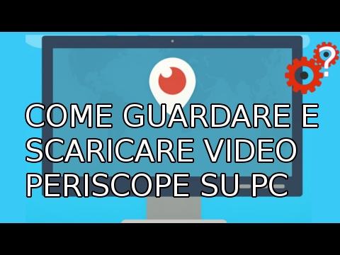 VIDEO DA PERISCOPE SU PC SCARICARE