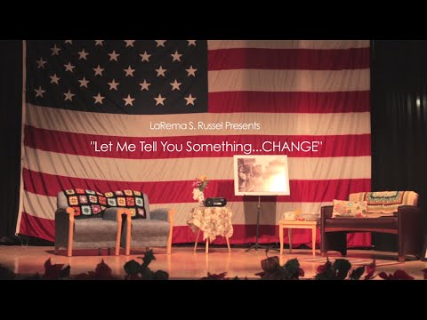 "LaRema S. Russell's  ""Let Me Tell You Something...Change"""