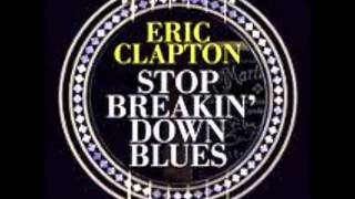 Sessions for Robert Johnson - ERIC CLAPTON - STOP BREAKIN' DOWN BLUES