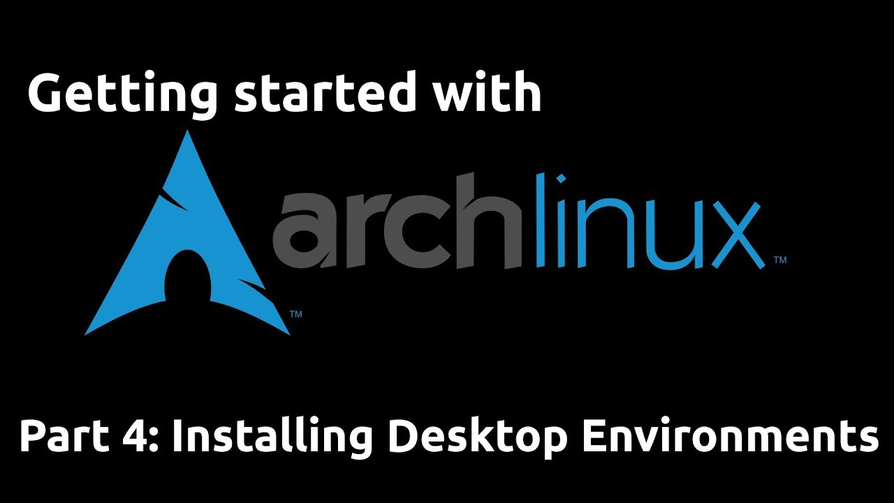 Getting Started with Arch Linux (2019 Refresh) 04 - Installing Desktop Environments