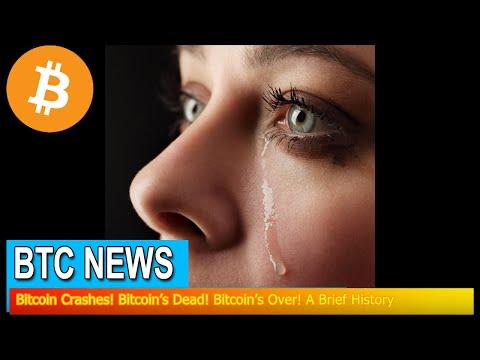 BTC News - Bitcoin Crashes! Bitcoin's Dead! Bitcoin's Over! A Brief History