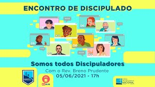 AO VIVO: Encontro de Discipulado - Somos todos discipuladores - Rev. Breno Prudente - 05/06/2021