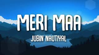 Meri Maa (Lyrics) - Jubin Nautiyal | HAPPY MOTHERS DAY 💖