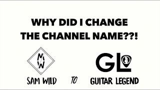 Why I Changed My Youtube Channel Name!: Sam Wild to Guitar Legend