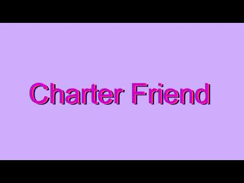 How to Pronounce Charter Friend