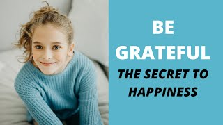 Be Grateful - The Secret to Happiness | Meditation