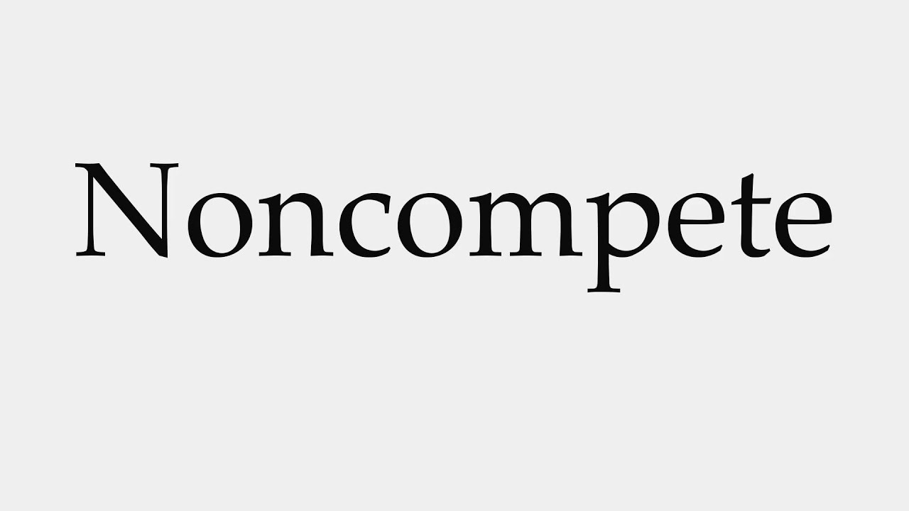 how to pronounce noncompete how to pronounce noncompete