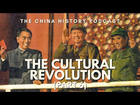The Cultural Revolution Part 6 - The China History Podcast, presented by Laszlo Montgomery