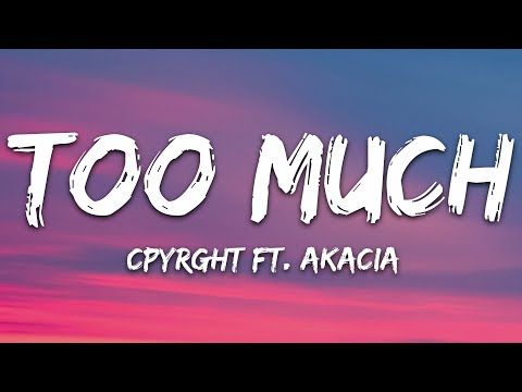Cpyrght - Too Much Ft Akacia 7clouds Release