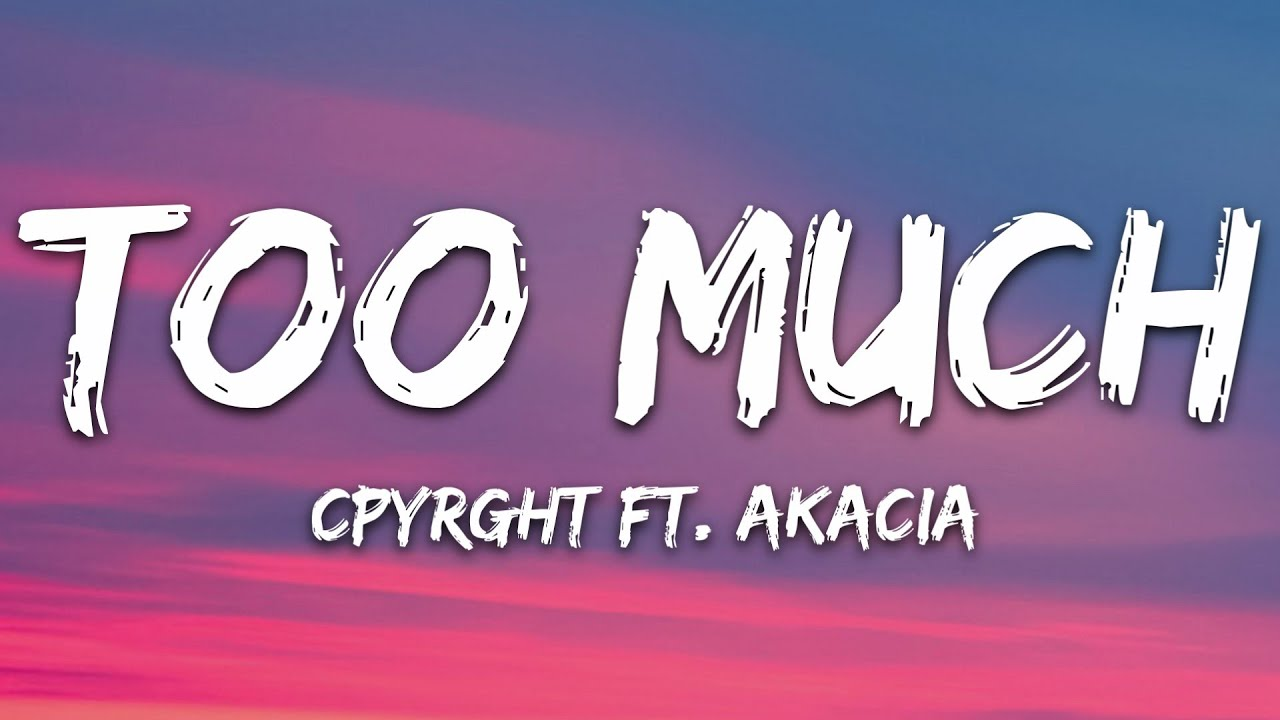 Download CPYRGHT - Too Much (Lyrics) ft. Akacia [7clouds Release]