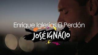 El perdón - Enrique Iglesias ft. Nicky Jam (Cover por José Ignacio)