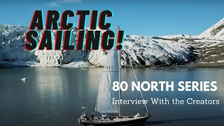 Sailing in the Arctic! | 80 North Series Interview