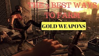 DYING LIGHT - The 3 BEST WAYS to farm GOLD WEAPONS