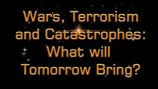 Wars Terrorism and Catastrophes What will Tomorrow Bring? Mr Jim Cowie Christadelphians