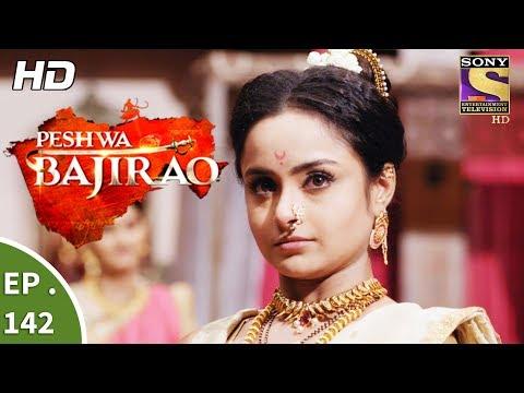 Peshwa Bajirao - पेशवा बाजीराव - Ep 142 - 8th August, 2017