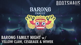 Barong Family @ Bootshaus w/ Yellow Claw, Cesqeaux, Wiwek & LNY TNZ