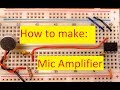 How to make: Simple Mic Amplifier