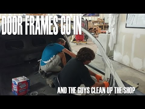 Door Frames Go In - And the guys clean up the shop