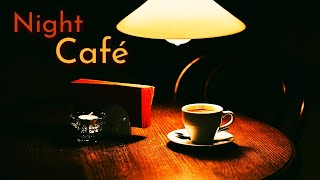Night Cafe Jazz ☕ Relaxing Mellow Night Jazz Cafe Music Playlist To Chill Out \u0026 Keep Calm