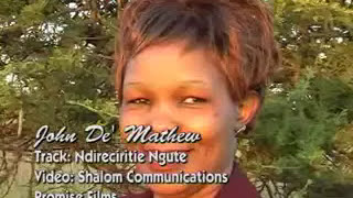 John De'Mathew - Ndireciritie Ngute (Official video)