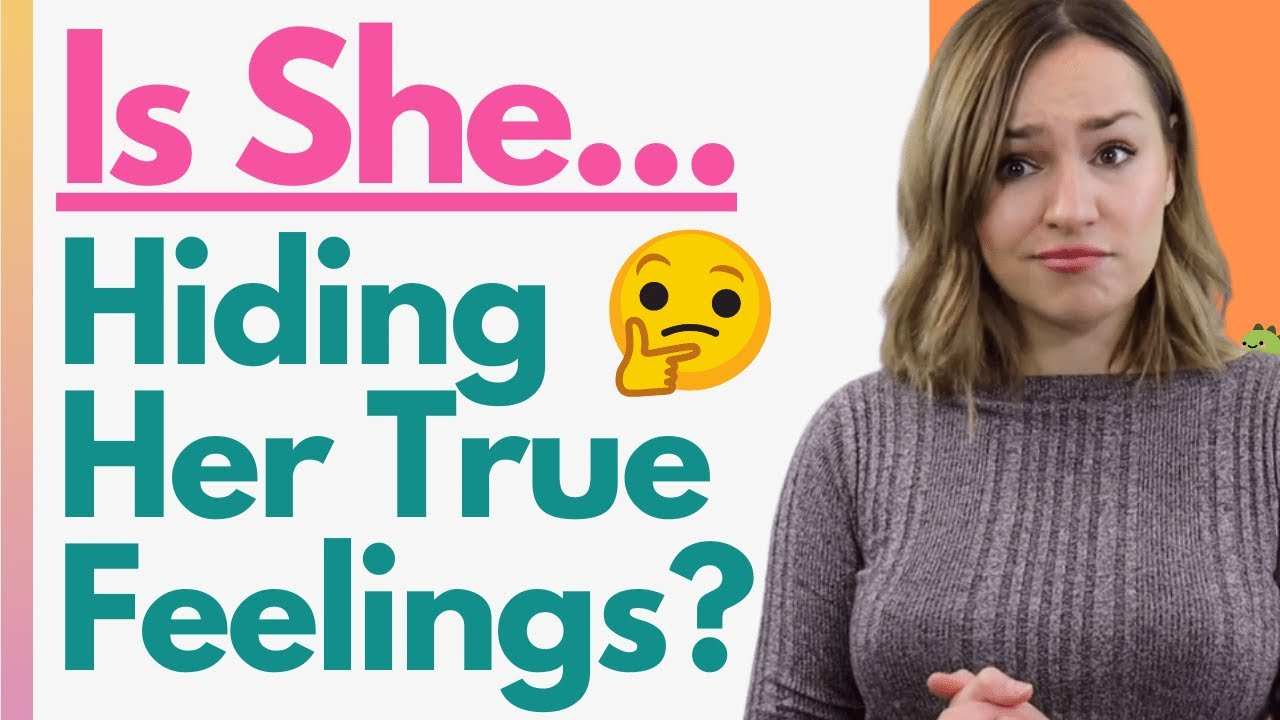 For feelings you shes her hiding 10 Signs