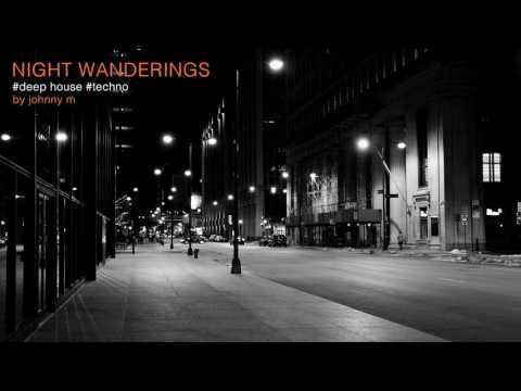 Night Wanderings | Deep House & Techno | 2017 Mixed By Johnny M