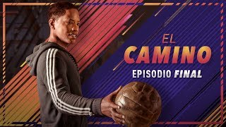 EL CAMINO | EPISODIO FINAL | FIFA 18
