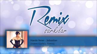 Hande Yener - Sebastian  (Adem Gürbüz Remix) Video