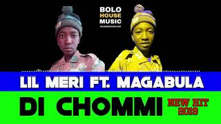 Lil Meri Di Chommie ft Magabula (New Hit 2019)