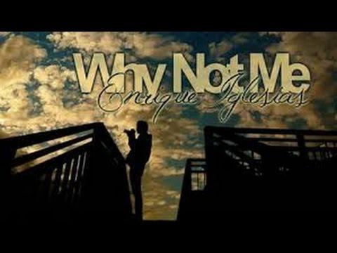 Why Not Me - Enrique Lglesias