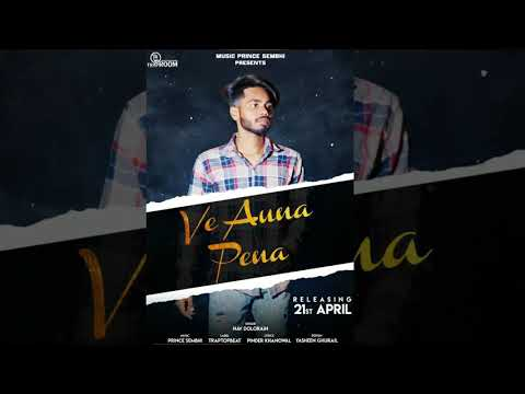 Ve Auna Pena : Nav Dolorain | Prince Sembhi |  Trap Top Beat | Latest Punjabi Song 2019