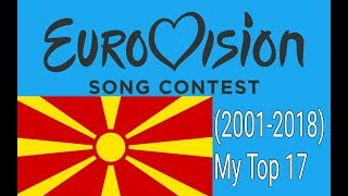 F.Y.R. Macedonia in Eurovision(2000-2018)-My Top 17