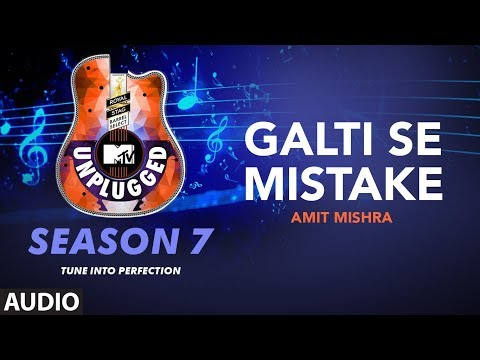 Galti Se Mistake Unplugged Full Audio | MTV Unplugged Season 7 |  Amit Mishra
