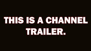 This Is A Channel Trailer.