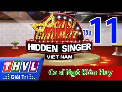 THVL | Ca sĩ giấu mặt 2015 – Tập 11: Ca sĩ  Ngô Kiến Huy