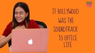 If Bollywood Was The Soundtrack To Office Life - POPxo Comedy