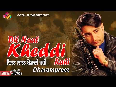Dharampreet - Dil Naal Kheddi Rahi - Goyal Music - Lyrics Video