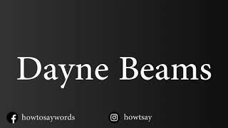 How To Pronounce Dayne Beams