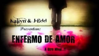 Enfermo De Amor - Kailyn & J-Edd
