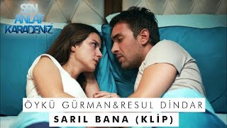 Sarıl Bana - Öykü Gürman \u0026 Resul Dindar - Sen Anlat Karadeniz 22. Bölüm