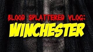 Winchester (2018) - Blood Splattered Vlog (Horror Movie Review)