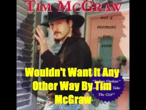 Wouldn't Want It Any Other Way By Tim McGraw *Lyrics in description*