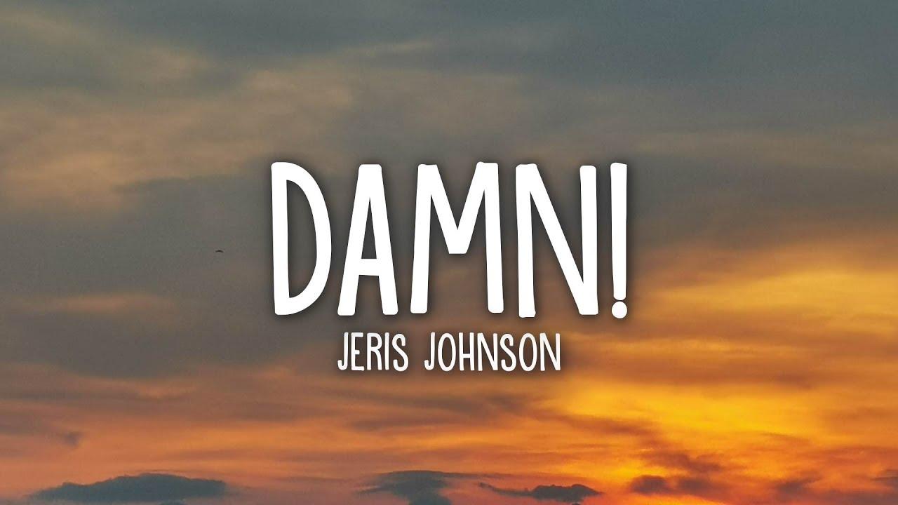 Jeris Johnson - damn! (lyrics)