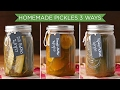 3 Ways To Make Homemade Pickles